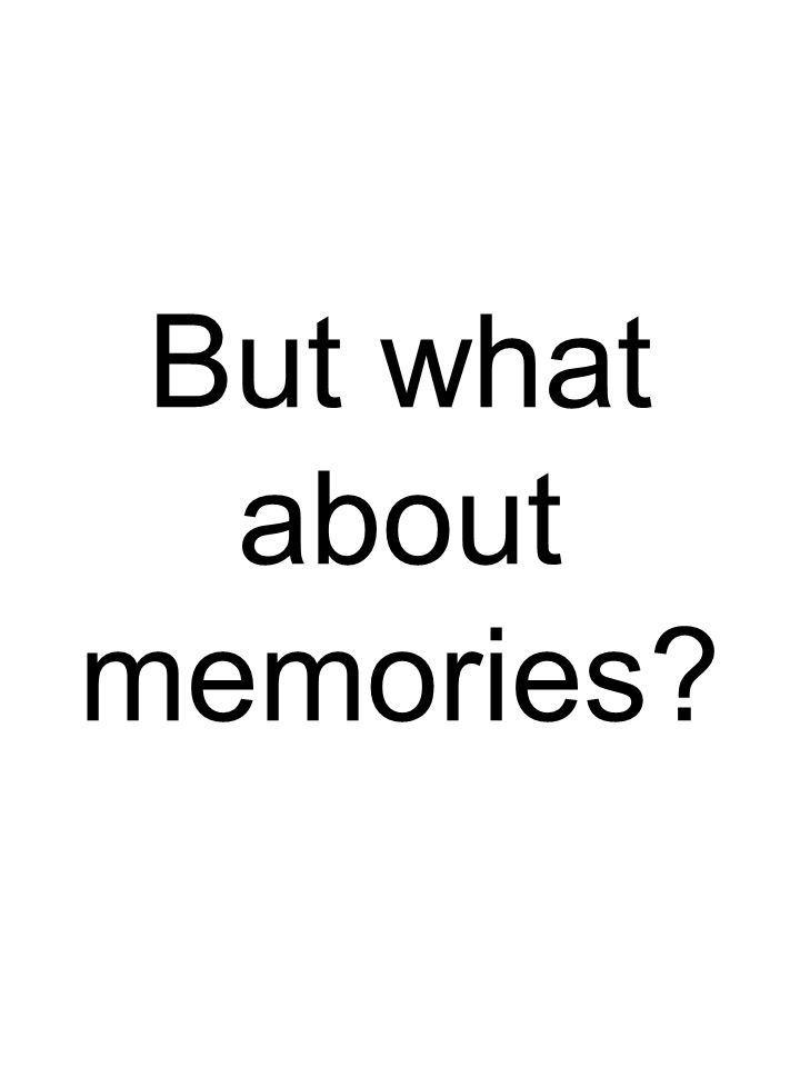But what about memories
