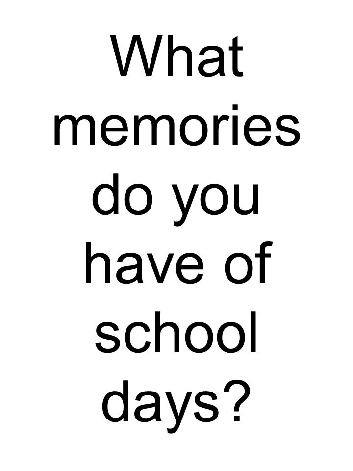 What memories do you have of school days