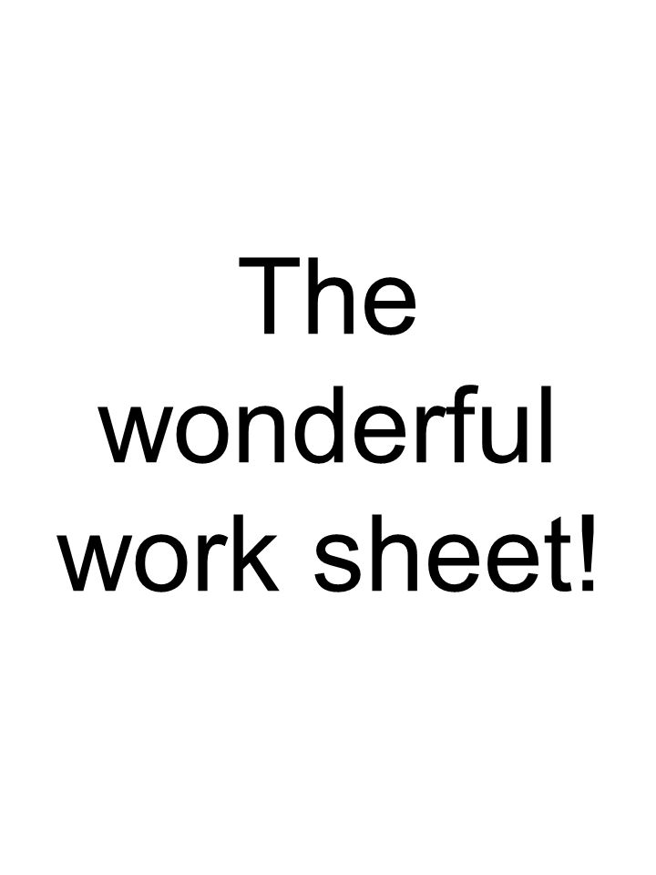 The wonderful work sheet!