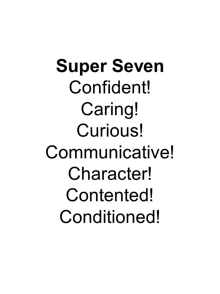 Super Seven Confident! Caring! Curious! Communicative! Character! Contented! Conditioned!
