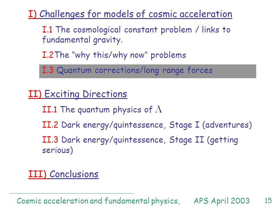 15 I) Challenges for models of cosmic acceleration I.1 The cosmological constant problem / links to fundamental gravity.