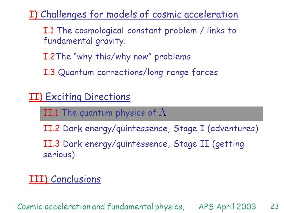 23 I) Challenges for models of cosmic acceleration I.1 The cosmological constant problem / links to fundamental gravity.