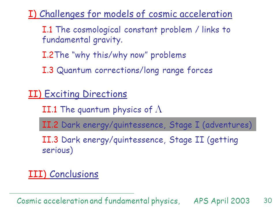 30 I) Challenges for models of cosmic acceleration I.1 The cosmological constant problem / links to fundamental gravity.
