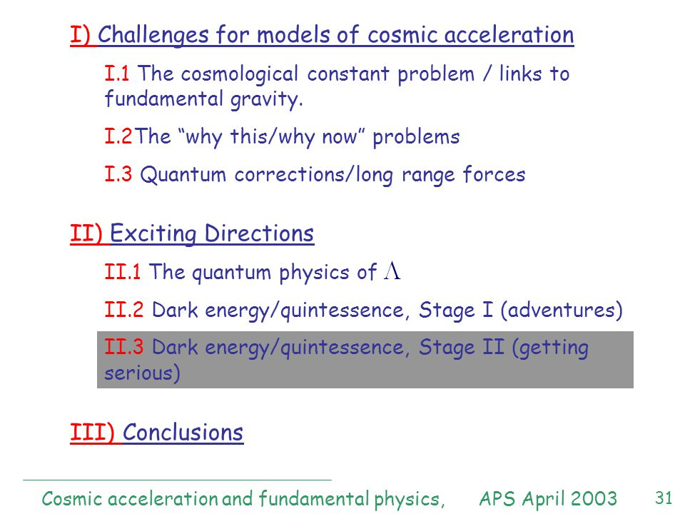 31 I) Challenges for models of cosmic acceleration I.1 The cosmological constant problem / links to fundamental gravity.