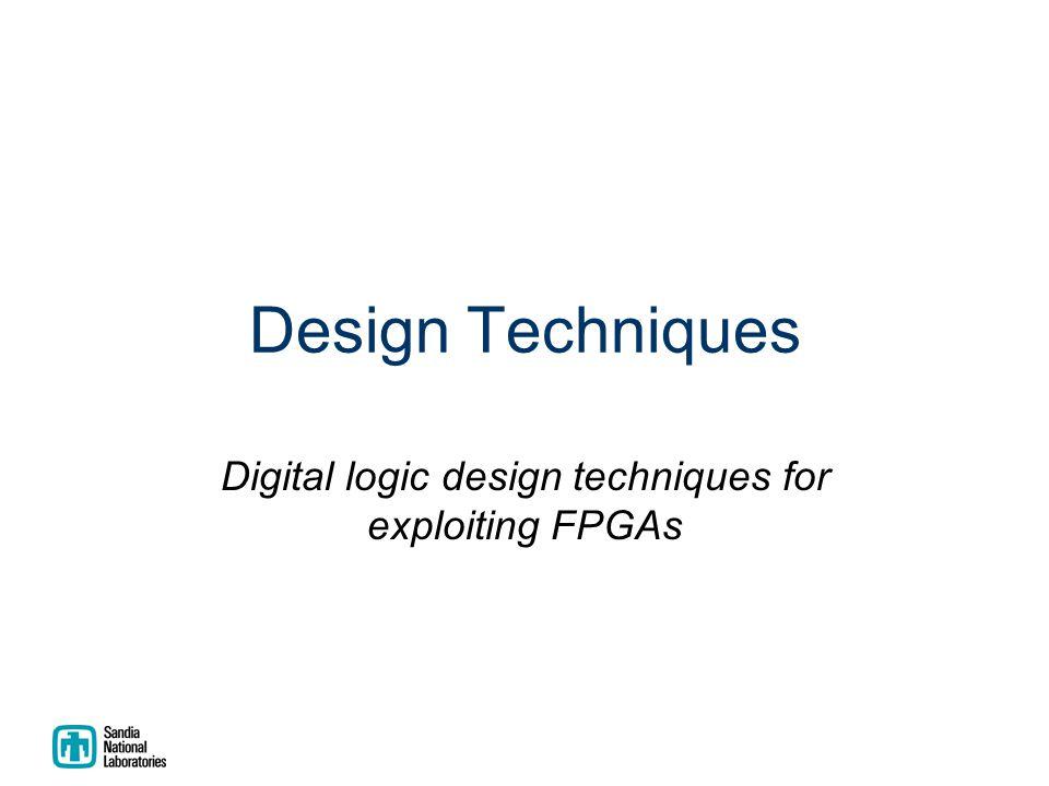 Design Techniques Digital logic design techniques for exploiting FPGAs