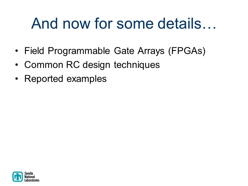 And now for some details… Field Programmable Gate Arrays (FPGAs) Common RC design techniques Reported examples
