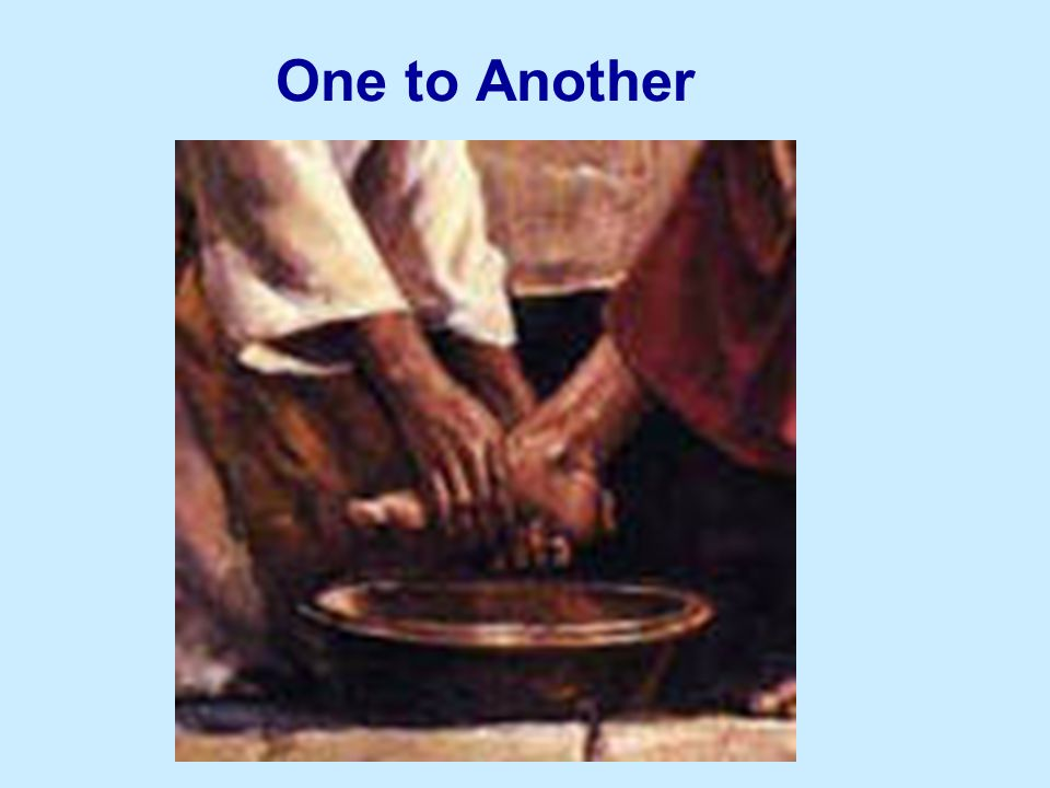 If I then, your Lord and Master, have washed your feet; ye also ought to wash one another s feet.