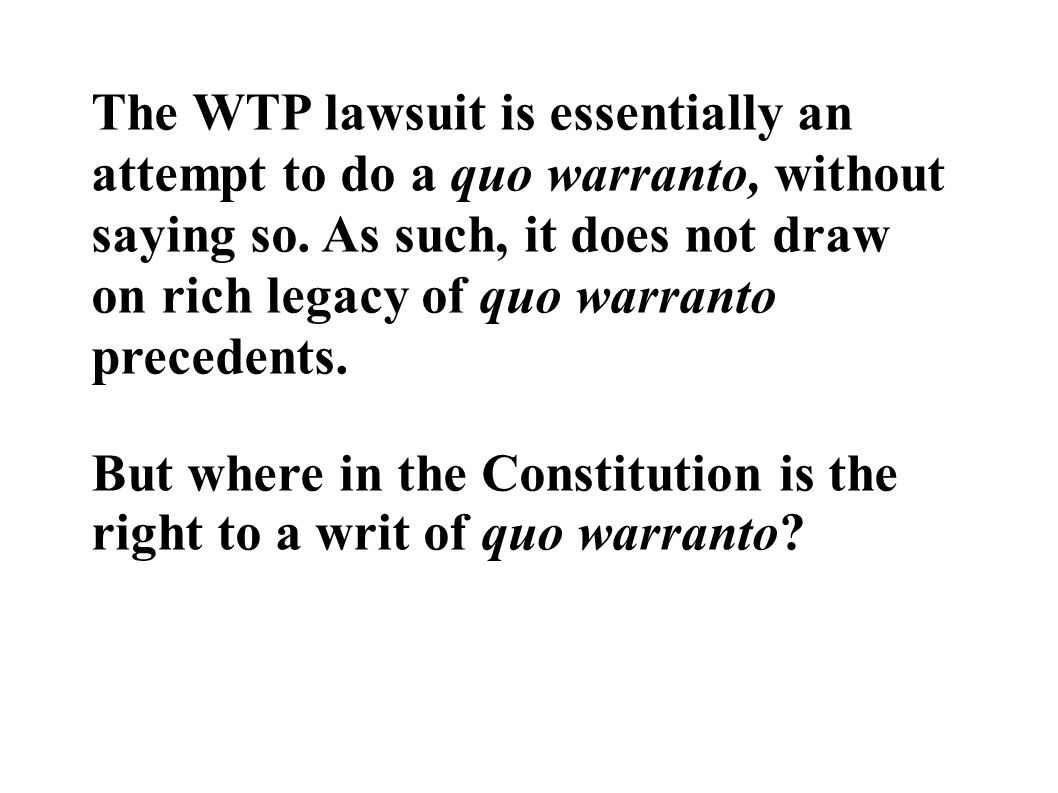 The WTP lawsuit is essentially an attempt to do a quo warranto, without saying so.