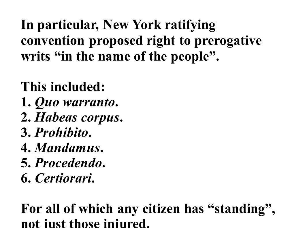 In particular, New York ratifying convention proposed right to prerogative writs in the name of the people .