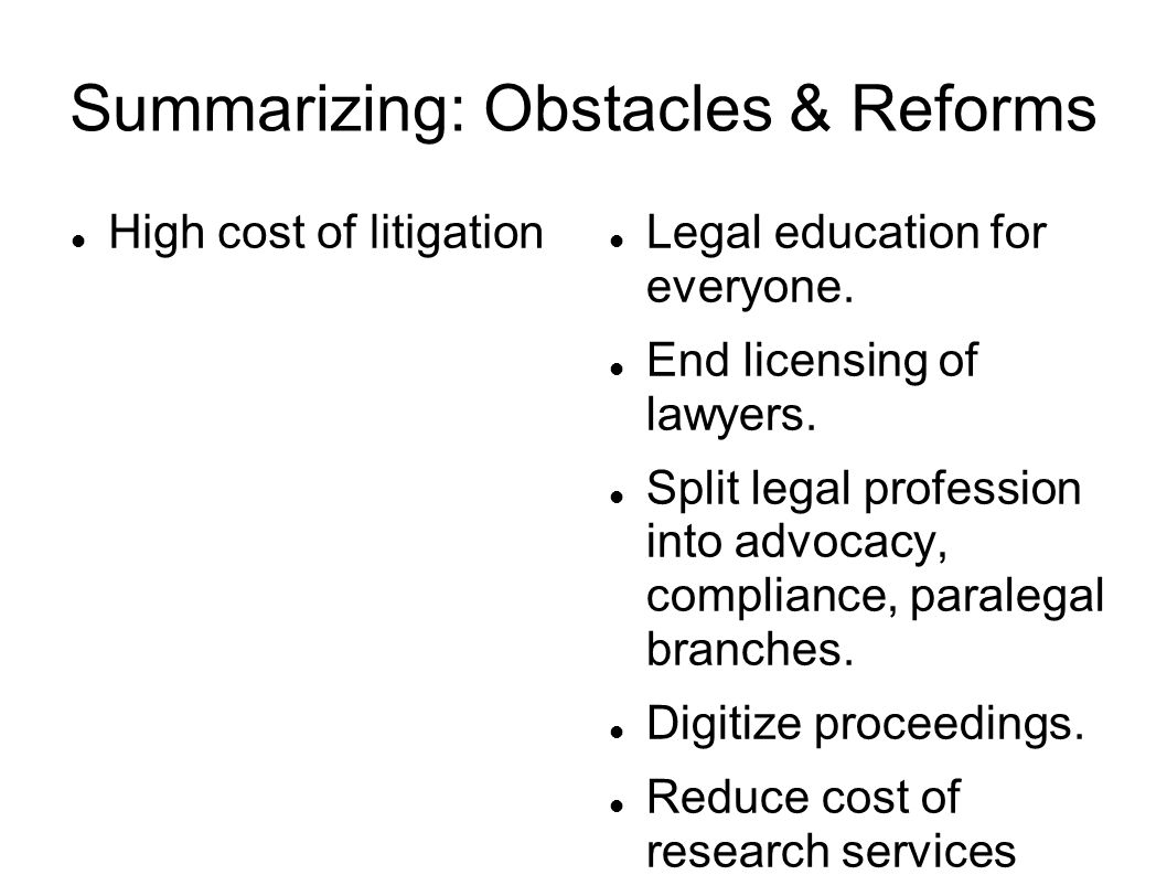 Summarizing: Obstacles & Reforms High cost of litigation Legal education for everyone.