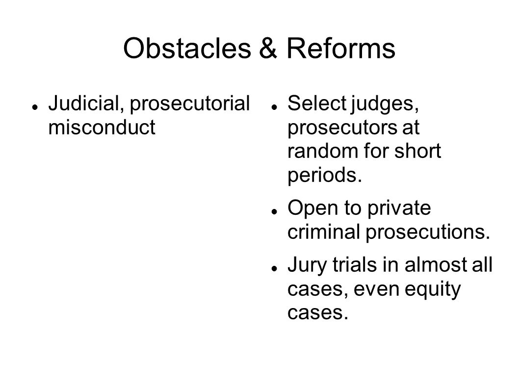Obstacles & Reforms Judicial, prosecutorial misconduct Select judges, prosecutors at random for short periods. Open to private criminal prosecutions.