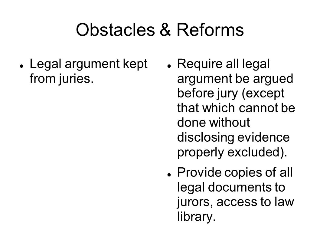 Obstacles & Reforms Legal argument kept from juries.