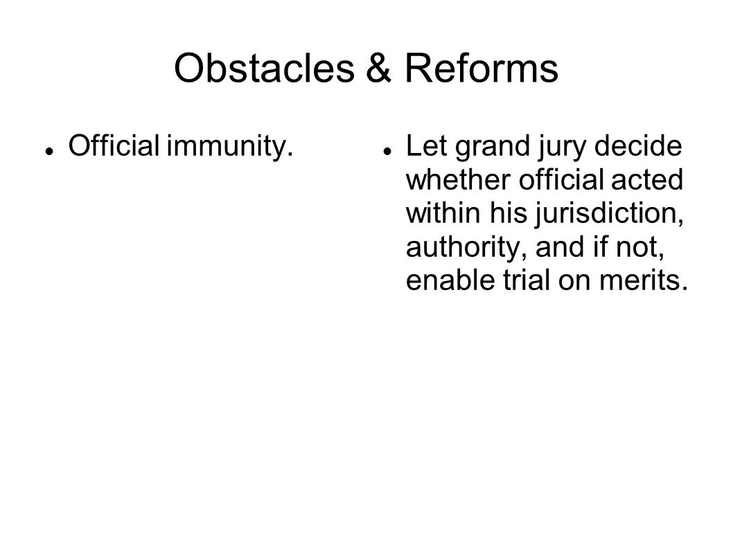 Obstacles & Reforms Official immunity.