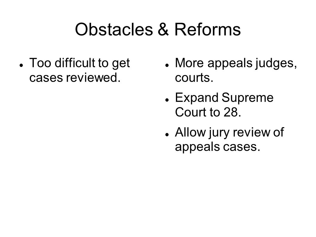 Obstacles & Reforms Too difficult to get cases reviewed.