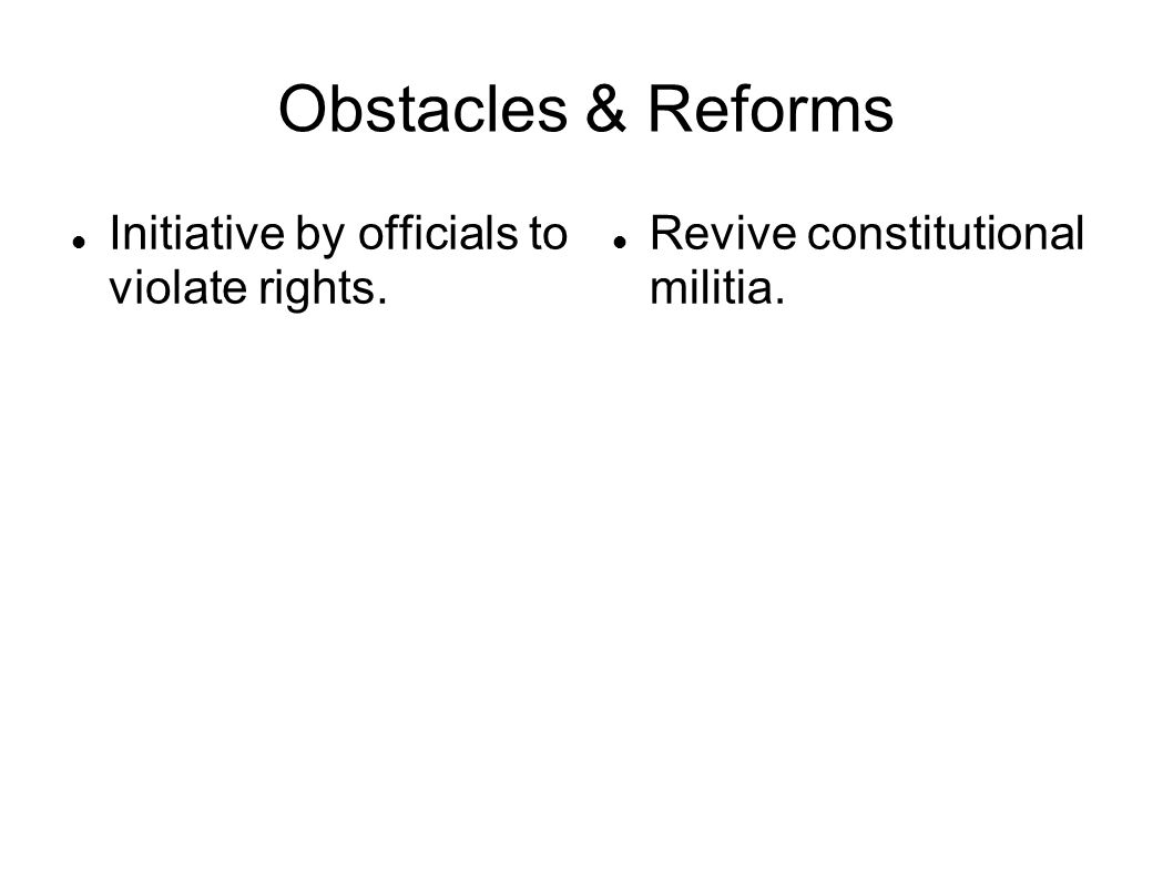 Obstacles & Reforms Initiative by officials to violate rights. Revive constitutional militia.