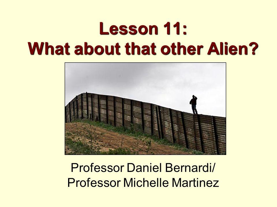 Lesson 11: What about that other Alien Professor Daniel Bernardi/ Professor Michelle Martinez