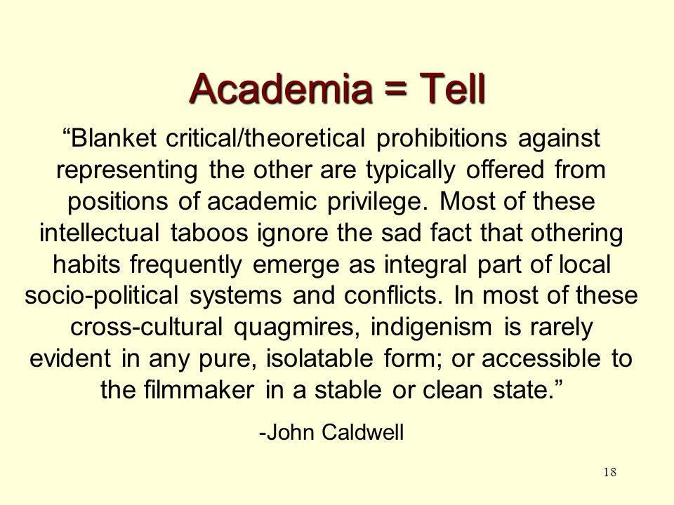 18 Academia = Tell Blanket critical/theoretical prohibitions against representing the other are typically offered from positions of academic privilege.