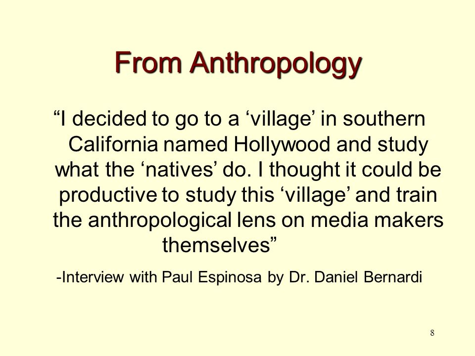 8 From Anthropology I decided to go to a 'village' in southern California named Hollywood and study what the 'natives' do.