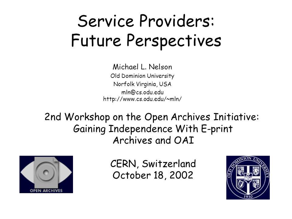 Service Providers: Future Perspectives Michael L. Nelson Old Dominion University Norfolk Virginia, USA mln@cs.odu.edu http://www.cs.odu.edu/~mln/ 2nd