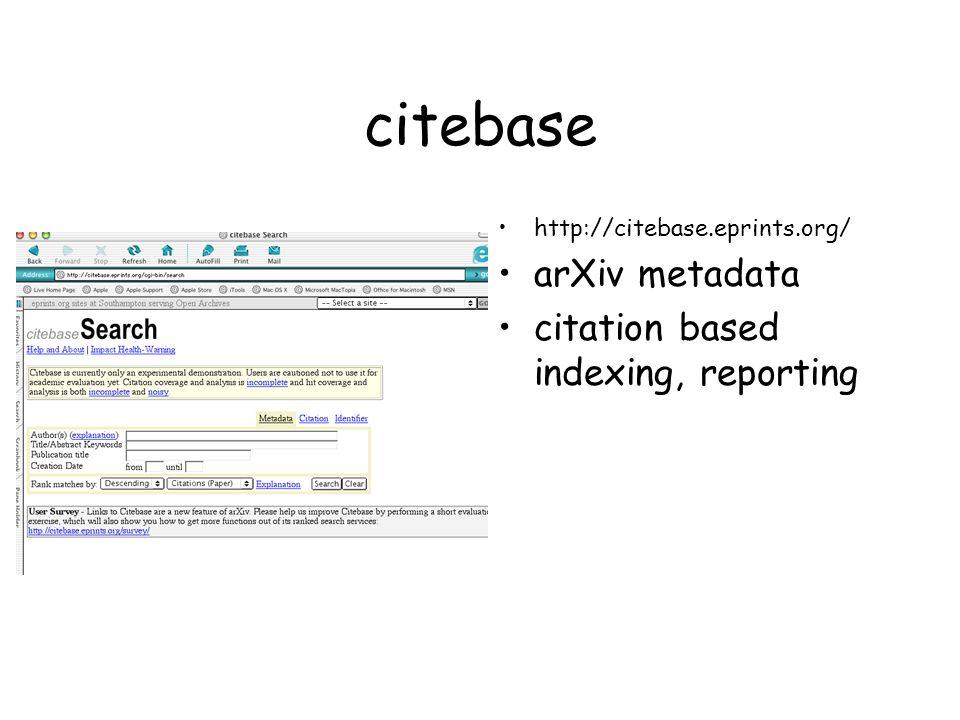 citebase http://citebase.eprints.org/ arXiv metadata citation based indexing, reporting