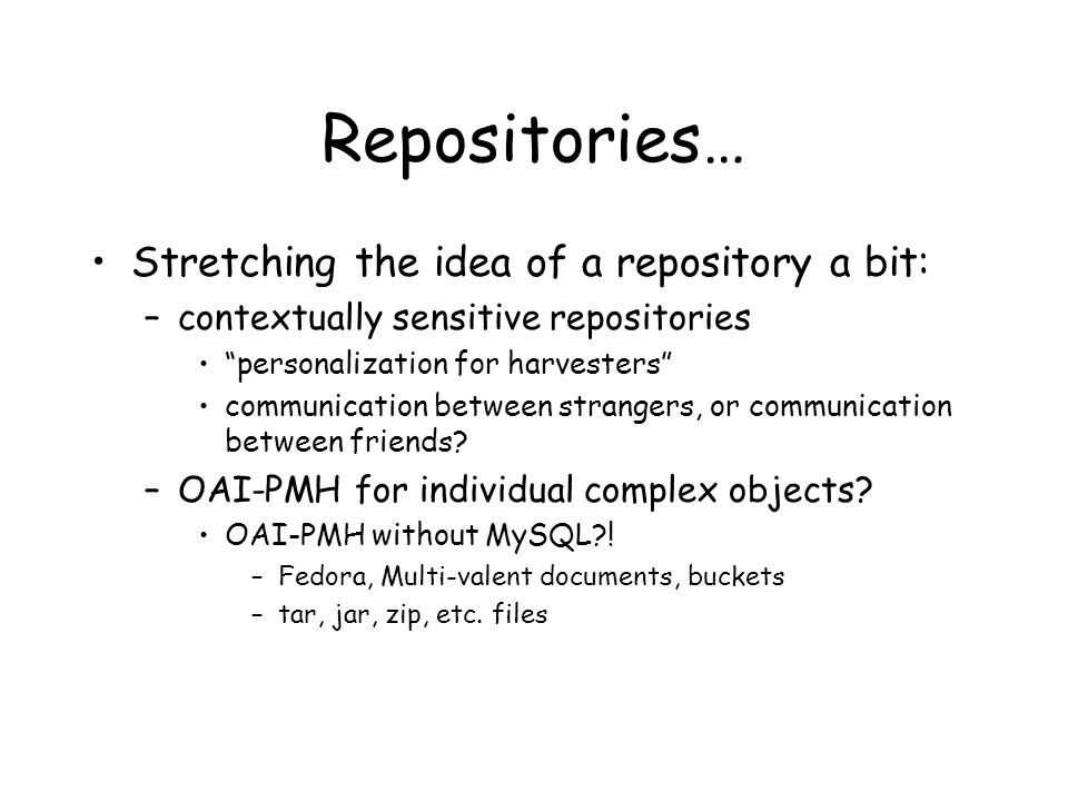 """Repositories… Stretching the idea of a repository a bit: –contextually sensitive repositories """"personalization for harvesters"""" communication between s"""