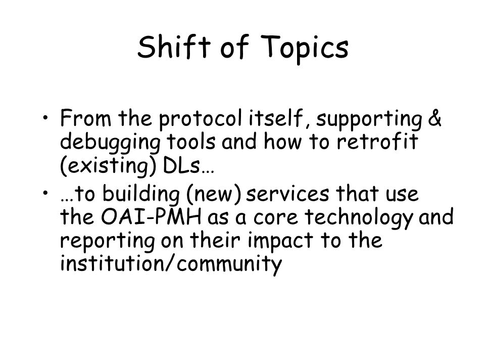 Shift of Topics From the protocol itself, supporting & debugging tools and how to retrofit (existing) DLs… …to building (new) services that use the OA