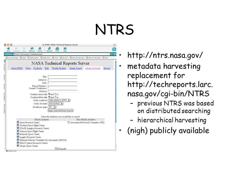 NTRS http://ntrs.nasa.gov/ metadata harvesting replacement for http://techreports.larc. nasa.gov/cgi-bin/NTRS –previous NTRS was based on distributed