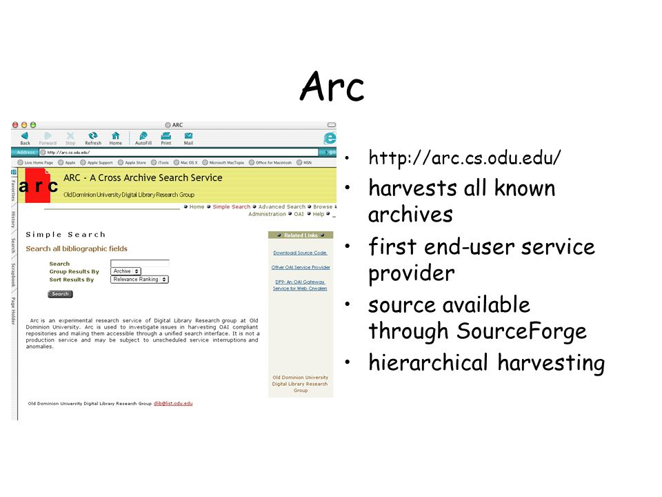 Arc http://arc.cs.odu.edu/ harvests all known archives first end-user service provider source available through SourceForge hierarchical harvesting
