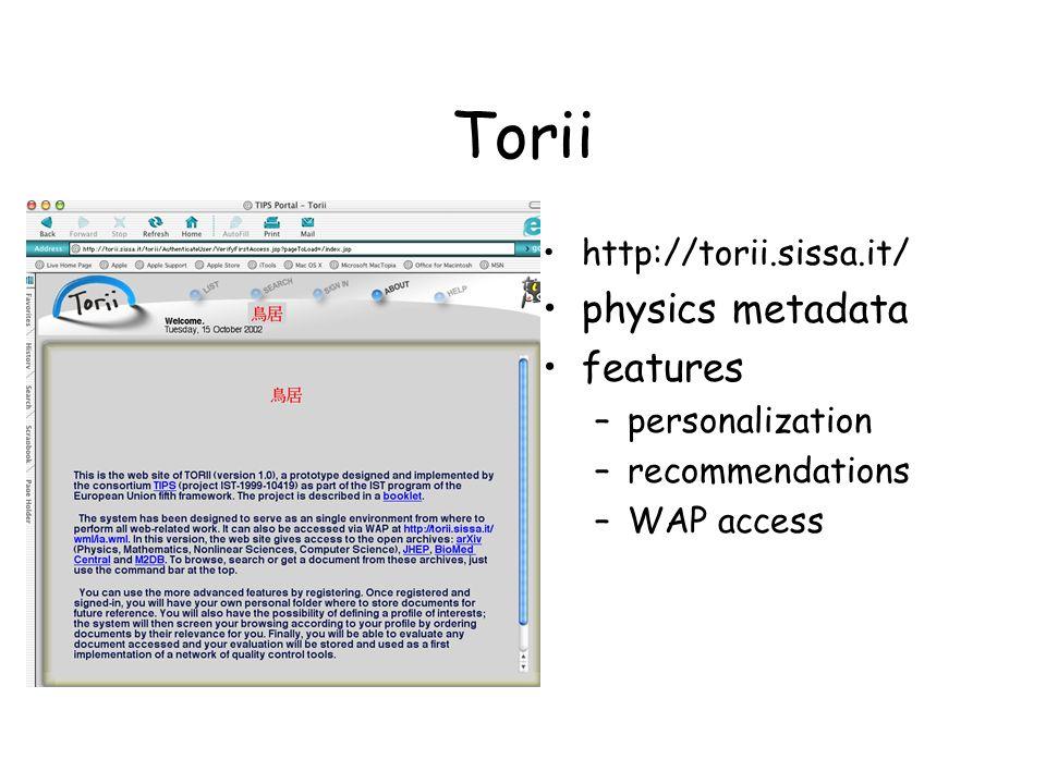Torii http://torii.sissa.it/ physics metadata features –personalization –recommendations –WAP access