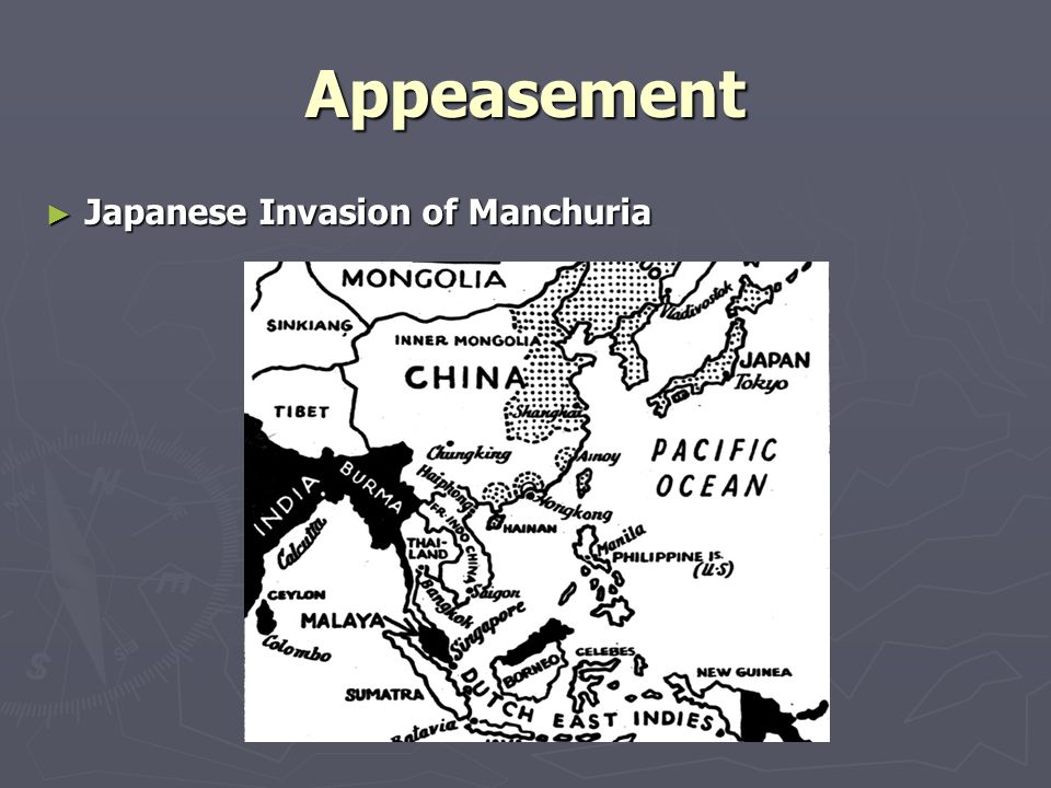 Appeasement ► Japanese occupied Chinese town of Mukden and waged war against China ► Condemned by League of Nations who ordered the withdrawal of Japanese Troops.