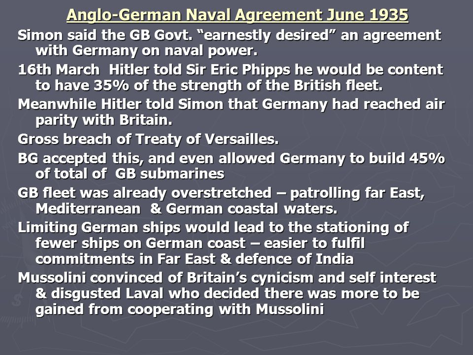 """Anglo-German Naval Agreement June 1935 Simon said the GB Govt. """"earnestly desired"""" an agreement with Germany on naval power. 16th March Hitler told Si"""