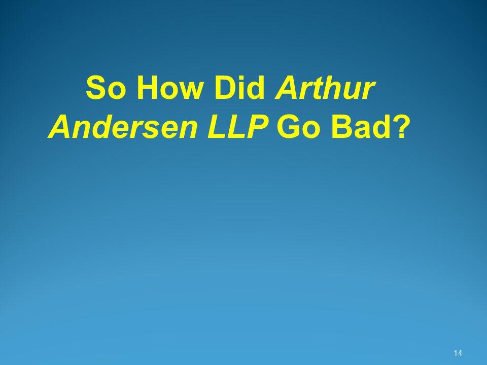 14 So How Did Arthur Andersen LLP Go Bad