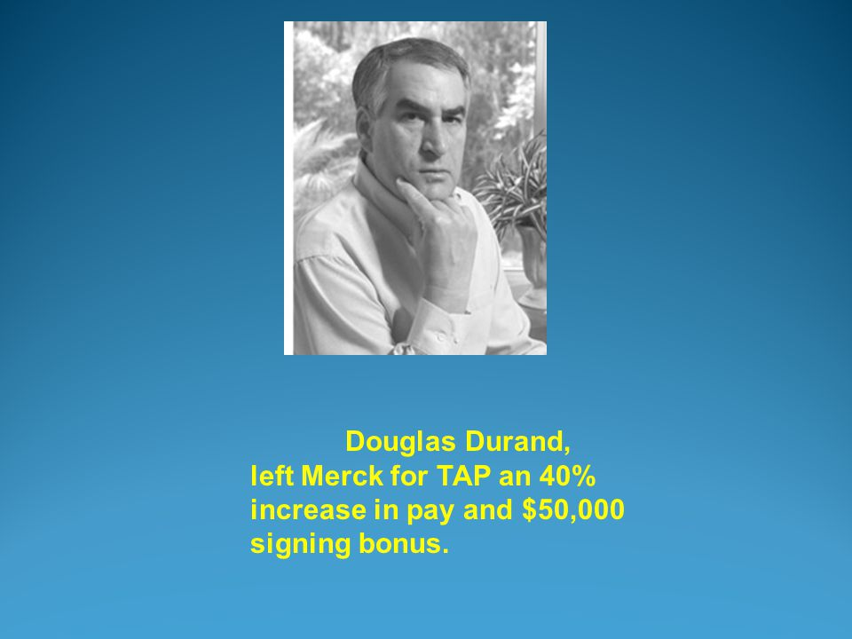 Douglas Durand, left Merck for TAP an 40% increase in pay and $50,000 signing bonus.