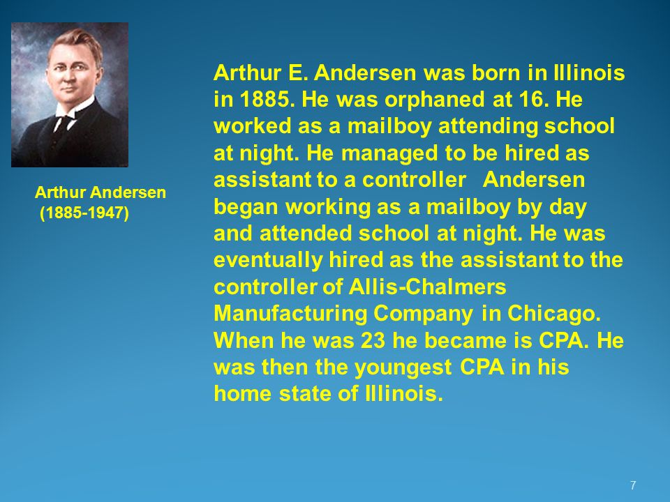 8 Arthur Andersen (1885-1947) The firm of Arthur Andersen was founded in 1913 by Arthur Andersen and Clarence DeLaney as Andersen, DeLaney & Co.