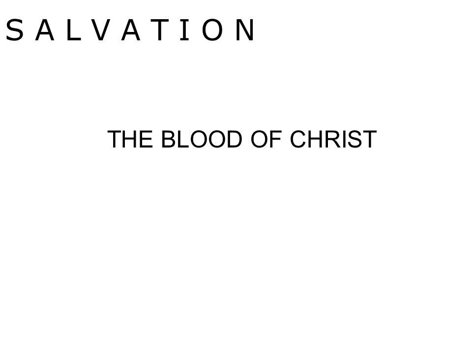 S A L V A T I O N THE BLOOD OF CHRIST