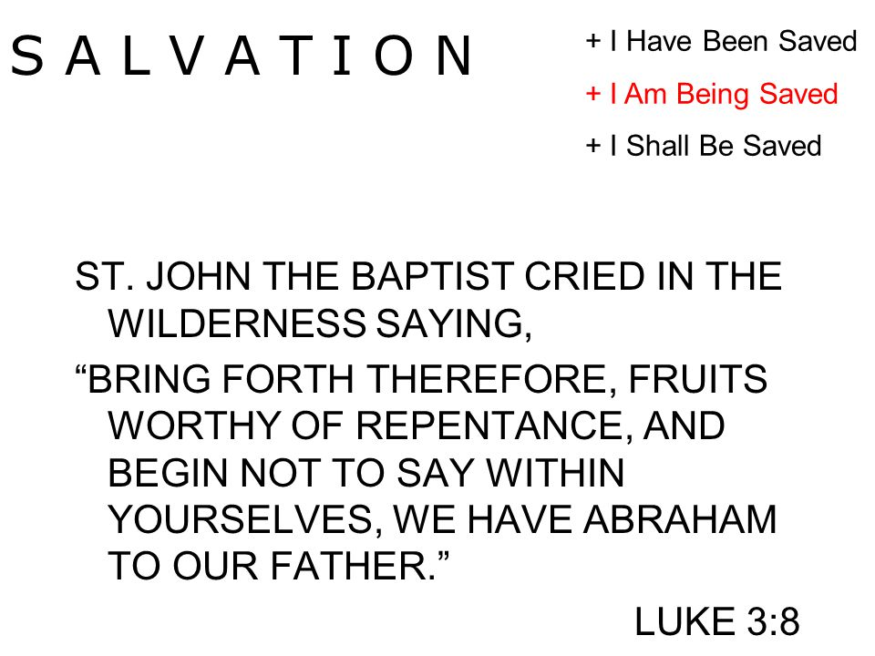 """ST. JOHN THE BAPTIST CRIED IN THE WILDERNESS SAYING, """"BRING FORTH THEREFORE, FRUITS WORTHY OF REPENTANCE, AND BEGIN NOT TO SAY WITHIN YOURSELVES, WE H"""