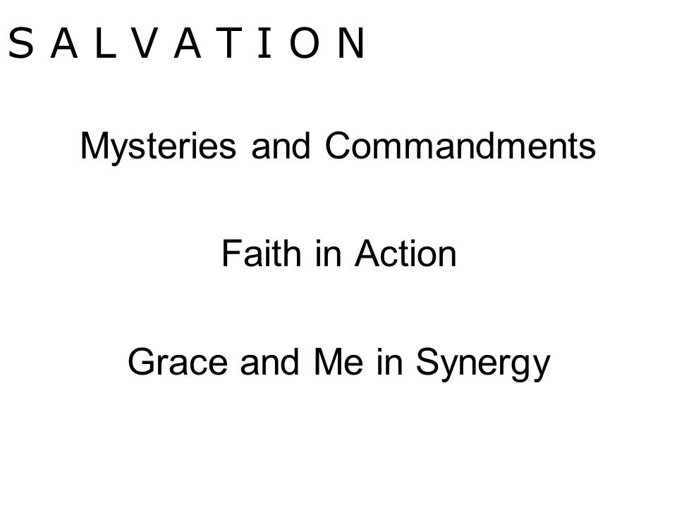 Mysteries and Commandments Faith in Action Grace and Me in Synergy S A L V A T I O N