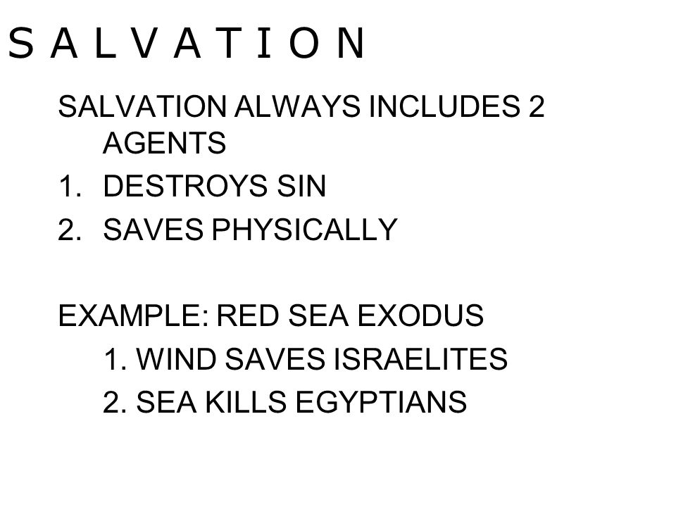 SALVATION ALWAYS INCLUDES 2 AGENTS 1.DESTROYS SIN 2.SAVES PHYSICALLY EXAMPLE: RED SEA EXODUS 1.