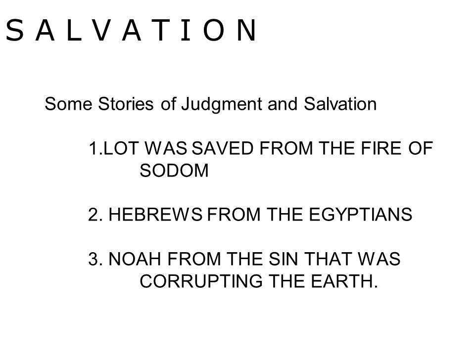 Some Stories of Judgment and Salvation 1.LOT WAS SAVED FROM THE FIRE OF SODOM 2.