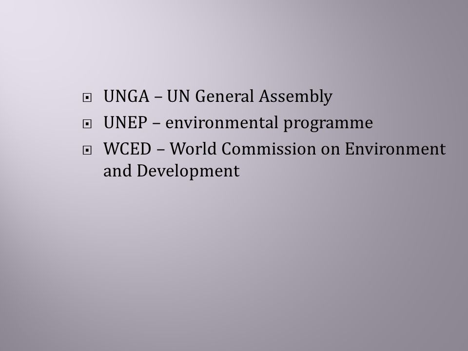  UNGA – UN General Assembly  UNEP – environmental programme  WCED – World Commission on Environment and Development