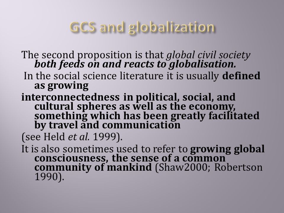The second proposition is that global civil society both feeds on and reacts to globalisation.