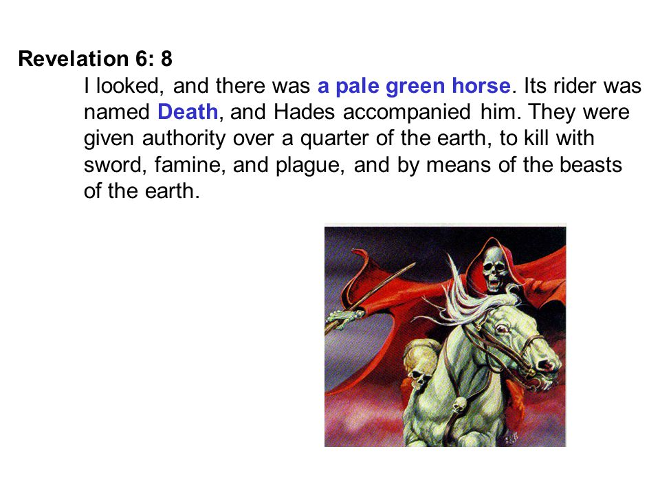 Revelation 6: 8 I looked, and there was a pale green horse.
