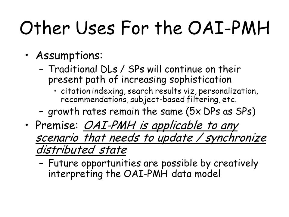 Other Uses For the OAI-PMH Assumptions: –Traditional DLs / SPs will continue on their present path of increasing sophistication citation indexing, search results viz, personalization, recommendations, subject-based filtering, etc.