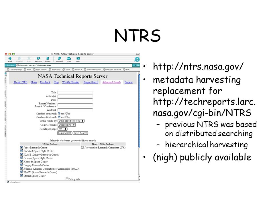 NTRS http://ntrs.nasa.gov/ metadata harvesting replacement for http://techreports.larc. nasa.gov/cgi-bin/NTRS –previous NTRS was based on distributed