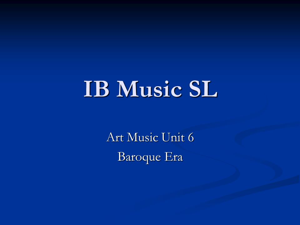 IB Music SL Art Music Unit 6 Baroque Era