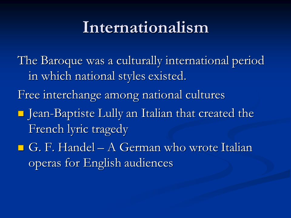 Internationalism The Baroque was a culturally international period in which national styles existed. Free interchange among national cultures Jean-Bap