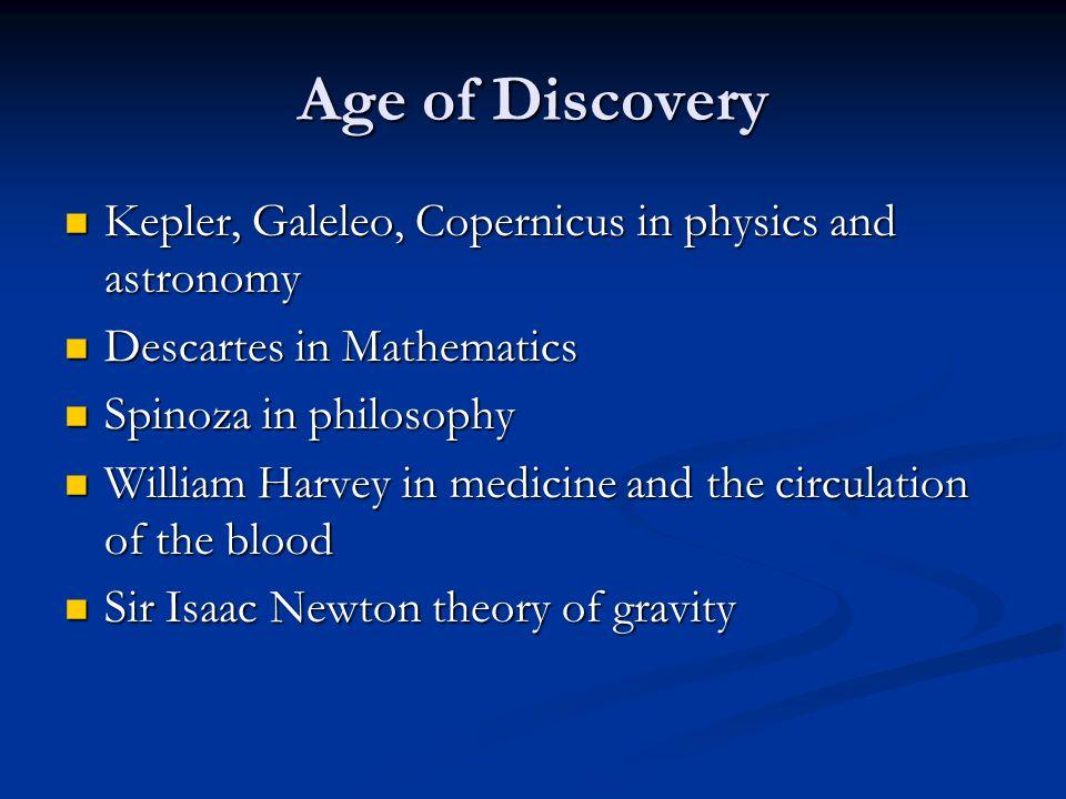 Age of Discovery Kepler, Galeleo, Copernicus in physics and astronomy Kepler, Galeleo, Copernicus in physics and astronomy Descartes in Mathematics De