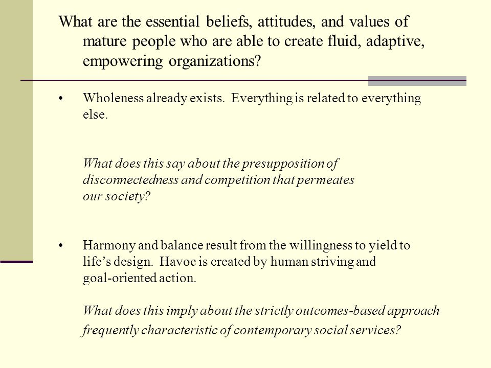 What are the essential beliefs, attitudes, and values of mature people who are able to create fluid, adaptive, empowering organizations.