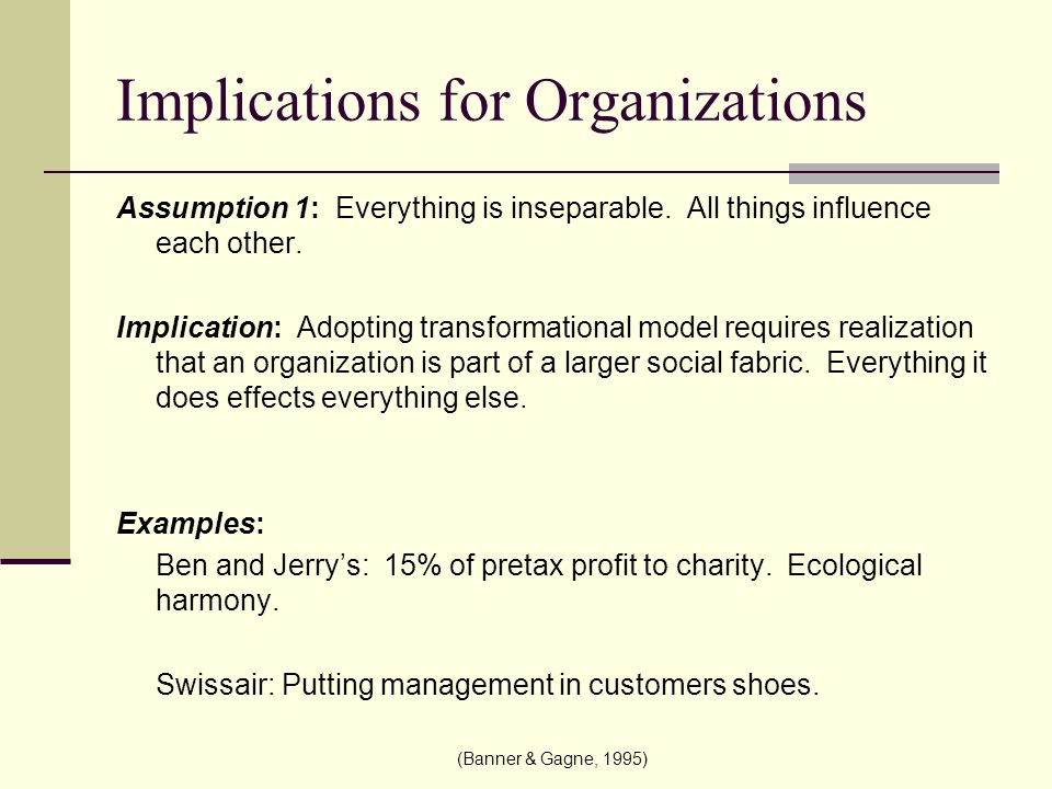 Implications Continued… Assumption 2: The whole organizes the parts.