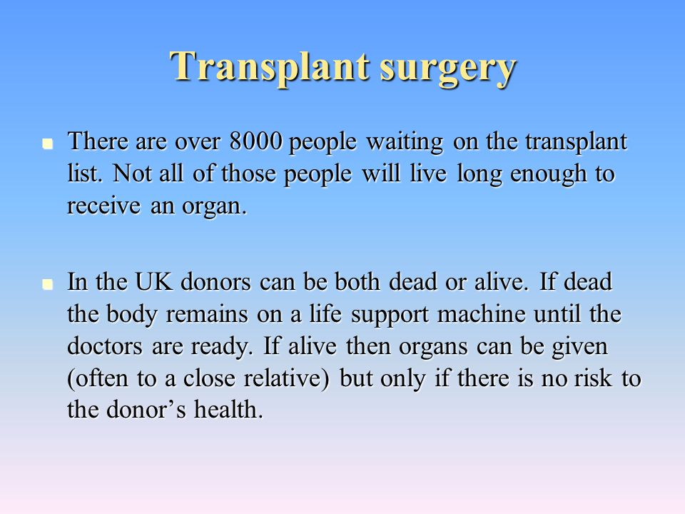 Transplant surgery There are over 8000 people waiting on the transplant list.